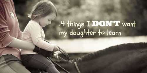 14 things I DON'T want my daughter to learn