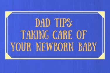 Tips for dads: How to take care of a newborn baby