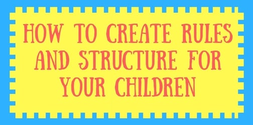 How to create rules and structure for your children