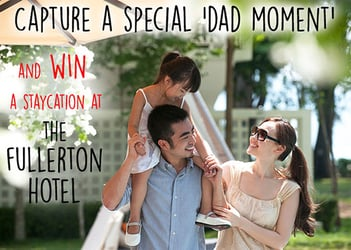 Celebrate your husband's 'special dad moment' and WIN a night's stay at THE FULLERTON HOTEL!