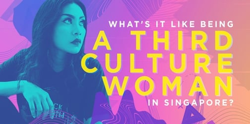What's It Like Being A Third Culture Woman In Singapore?