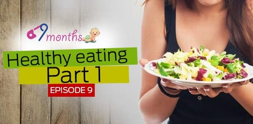Eating healthy during your Nine Months of pregnancy!