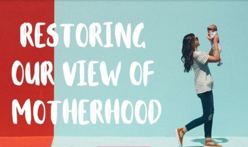 Restoring Our View of Motherhood (7-day Devotional)