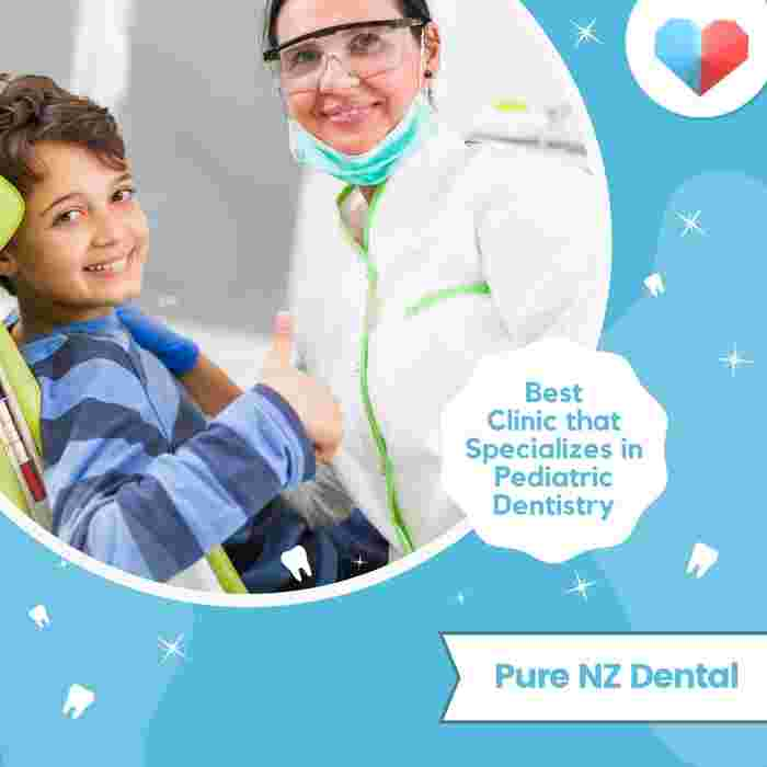 Pure NZ Dental: Best Clinic that Specializes in Paediatric Dentistry