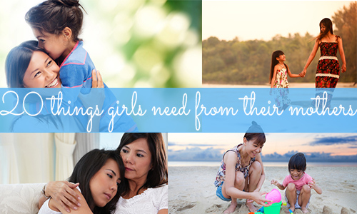 20 Things girls need from their mothers