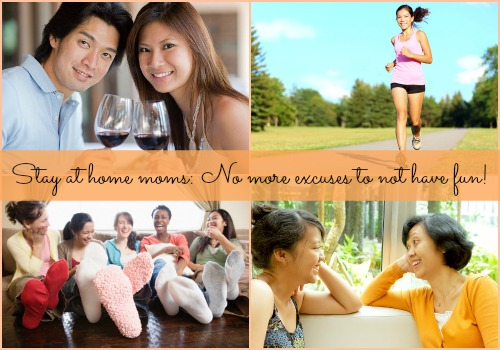 Stay at home moms: No more excuses to not have fun!