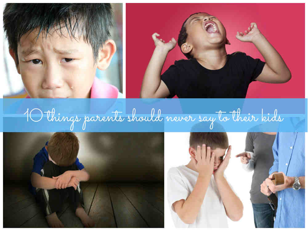 Practice positive parenting by never saying these things to your kid