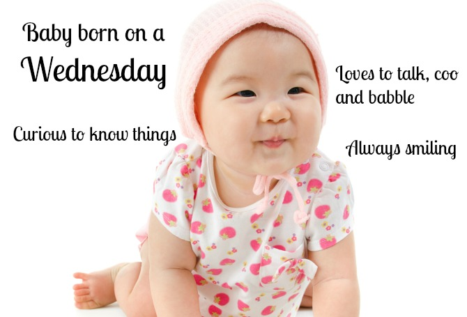 Wednesday babies are chatty, cheerful, and eager to learn!