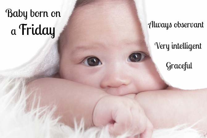 Born on a Friday? Then you're likely to be a born thinker, and an attentive person.