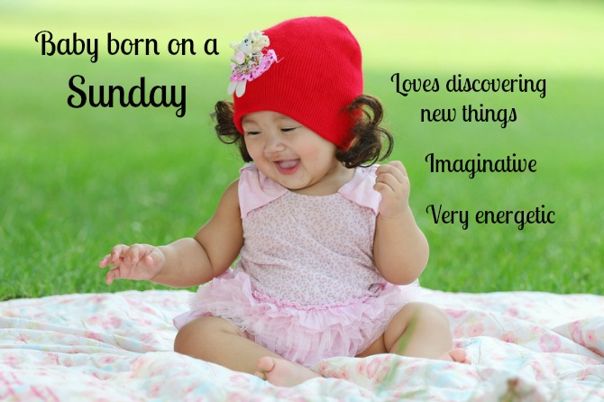 Sunday-born? Then you're most likely a ball of energy with a limitless imagination!
