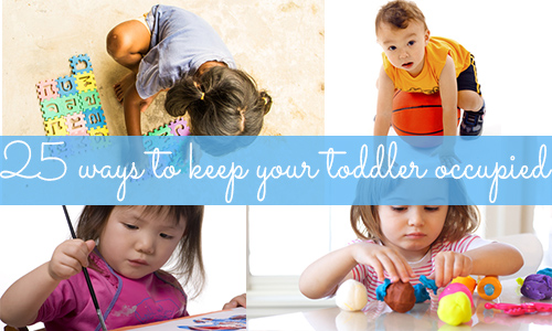 25 ways to keep your toddler occupied