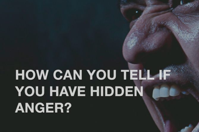 How can you tell if you have hidden anger?