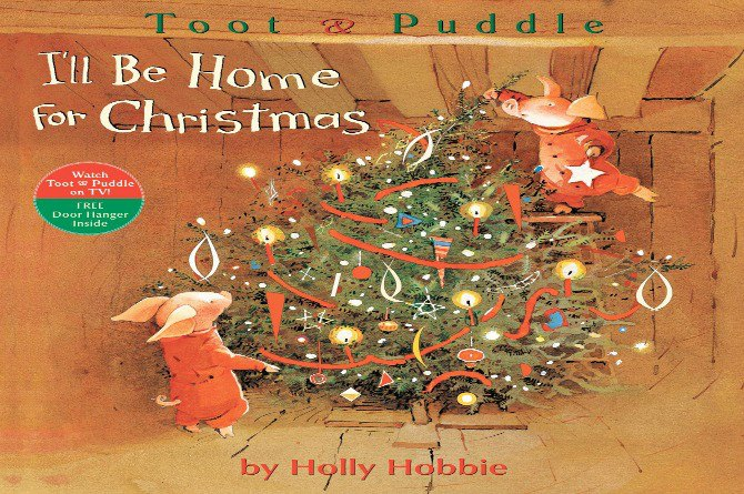 I'll Be Home for Christmas (Toot and Puddle) by Holly Hobbie